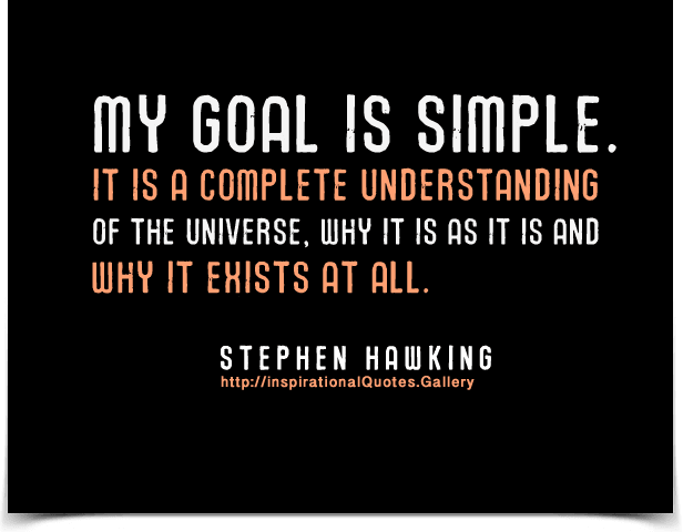 stephen-hawking-my-goal-is-simple-it-is-a-complete-understanding-of-the-universe-why-it-is-as-it-is-and-why-it-exists-at-all